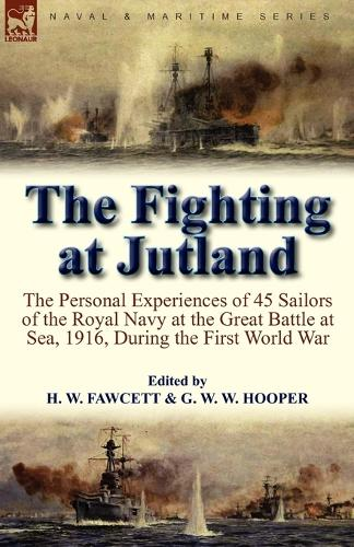 The Fighting at Jutland: The Personal Experiences of 45 Sailors of the Royal Navy at the Great Battle at Sea, 1916, During the First World War (Paperback)