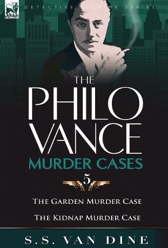 The Philo Vance Murder Cases: 5-The Garden Murder Case & the Kidnap Murder Case (Hardback)