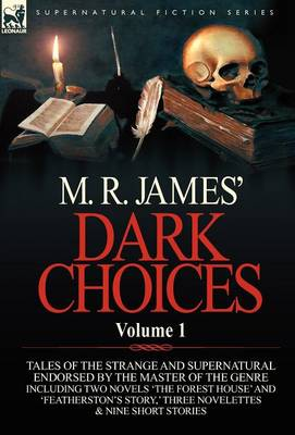 M. R. James' Dark Choices: Volume 1-A Selection of Fine Tales of the Strange and Supernatural Endorsed by the Master of the Genre; Including Two (Hardback)