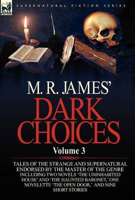 M. R. James' Dark Choices: Volume 3-A Selection of Fine Tales of the Strange and Supernatural Endorsed by the Master of the Genre; Including Two (Hardback)