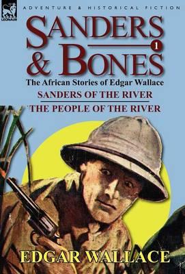 Sanders & Bones-The African Adventures: 1-Sanders of the River & the People of the River (Hardback)