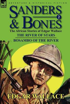 Sanders & Bones-The African Adventures: 2-The River of Stars & Bosambo of the River (Hardback)