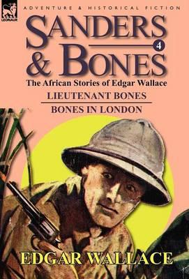 Sanders & Bones-The African Adventures: 4-Lieutenant Bones & Bones in London (Hardback)