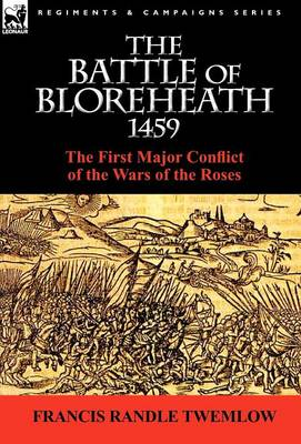 The Battle of Bloreheath 1459: The First Major Conflict of the Wars of the Roses (Hardback)