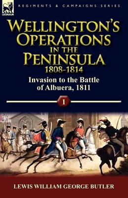 Wellington's Operations in the Peninsula 1808-1814: Volume 1-Invasion to the Battle of Albuera, 1811 (Paperback)