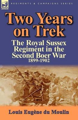 Two Years on Trek: the Royal Sussex Regiment in the Second Boer War, 1899-1902 (Paperback)