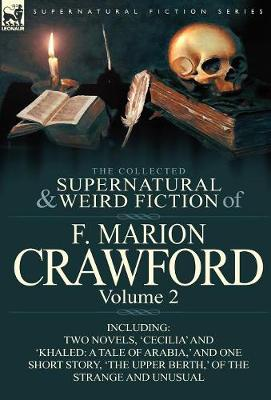 The Collected Supernatural and Weird Fiction of F. Marion Crawford: Volume 2-Including Two Novels, 'cecilia' and 'khaled: A Tale of Arabia, ' and One (Hardback)