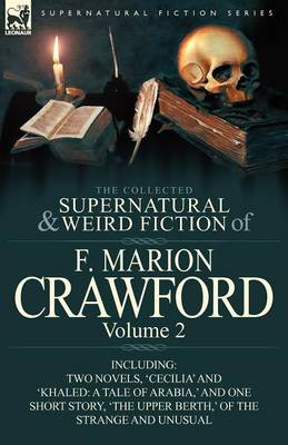 The Collected Supernatural and Weird Fiction of F. Marion Crawford: Volume 2-Including Two Novels, 'Cecilia' and 'Khaled: A Tale of Arabia, ' and One (Paperback)