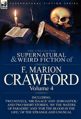 The Collected Supernatural and Weird Fiction of F. Marion Crawford: Volume 4-Including Two Novels, 'mr Isaacs' and 'Zoroaster, ' and Two Short Stories (Hardback)