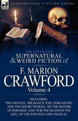 The Collected Supernatural and Weird Fiction of F. Marion Crawford: Volume 4-Including Two Novels, 'mr Isaacs' and 'Zoroaster, ' and Two Short Stories (Paperback)