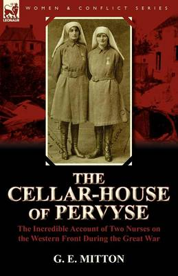 The Cellar-House of Pervyse: The Incredible Account of Two Nurses on the Western Front During the Great War (Paperback)