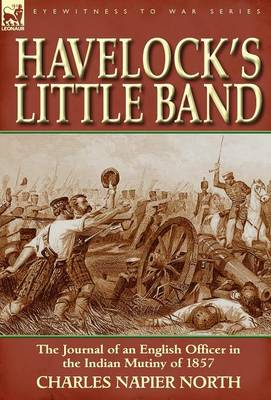 Havelock's Little Band: The Journal of an English Officer in the Indian Mutiny of 1857 (Hardback)