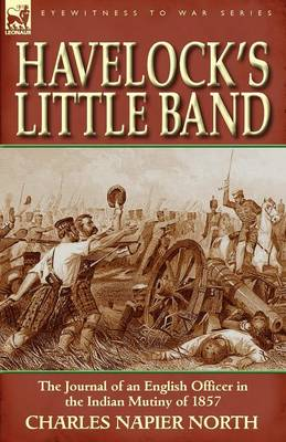 Havelock's Little Band: The Journal of an English Officer in the Indian Mutiny of 1857 (Paperback)