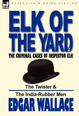 Elk of the 'yard'-The Criminal Cases of Inspector Elk: Volume 2-The Twister & the India-Rubber Men (Hardback)