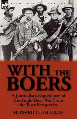 With the Boers: A Journalist's Experiences of the Anglo-Boer War from the Boer Perspective (Paperback)
