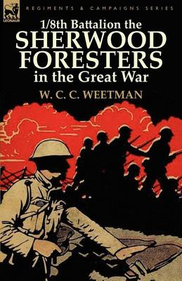 1/8th Battalion the Sherwood Foresters in the Great War (Paperback)