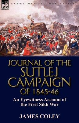 Journal of the Sutlej Campaign of 1845-6: An Eyewitness Account of the First Sikh War (Paperback)