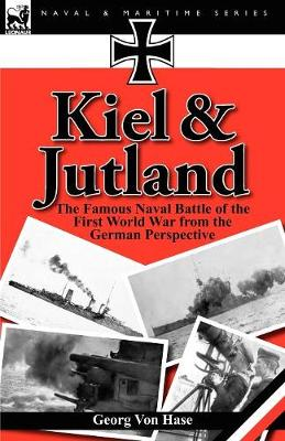 Kiel and Jutland: The Famous Naval Battle of the First World War from the German Perspective (Paperback)