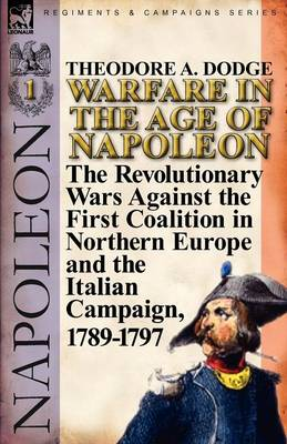 Warfare in the Age of Napoleon-Volume 1: The Revolutionary Wars Against the First Coalition in Northern Europe and the Italian Campaign, 1789-1797 (Paperback)
