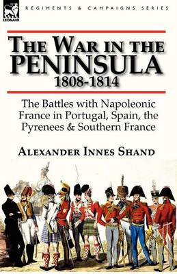 The War in the Peninsula, 1808-1814: The Battles with Napoleonic France in Portugal, Spain, the Pyrenees & Southern France (Paperback)