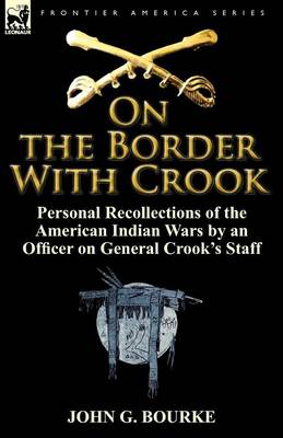 On the Border with Crook: Personal Recollections of the American Indian Wars by an Officer on General Crook's Staff (Paperback)