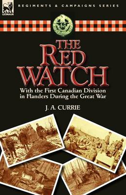 The Red Watch: With the First Canadian Division in Flanders During the Great War (Paperback)