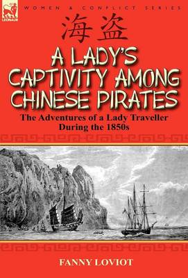 A Lady's Captivity Among Chinese Pirates: The Adventures of a Lady Traveller During the 1850s (Hardback)