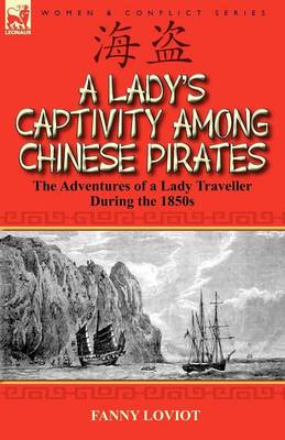 A Lady's Captivity Among Chinese Pirates: The Adventures of a Lady Traveller During the 1850s (Paperback)
