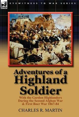 Adventures of a Highland Soldier: With the Gordon Highlanders During the Second Afghan War & First Boer War 1867-84 (Hardback)