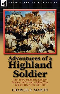 Adventures of a Highland Soldier: With the Gordon Highlanders During the Second Afghan War & First Boer War 1867-84 (Paperback)