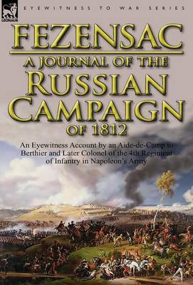 A Journal of the Russian Campaign of 1812: An Eyewitness Account by an Aide-De-Camp to Berthier and Later Colonel of the 4th Regiment of Infantry in (Hardback)