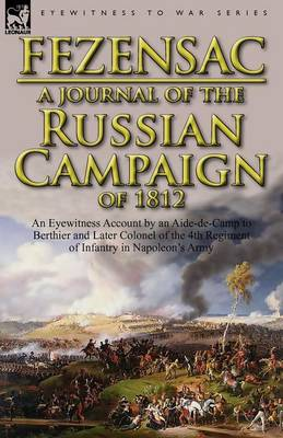 A Journal of the Russian Campaign of 1812: An Eyewitness Account by an Aide-De-Camp to Berthier and Later Colonel of the 4th Regiment of Infantry in (Paperback)