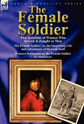 The Female Soldier: Two Accounts of Women Who Served & Fought as Men (Hardback)