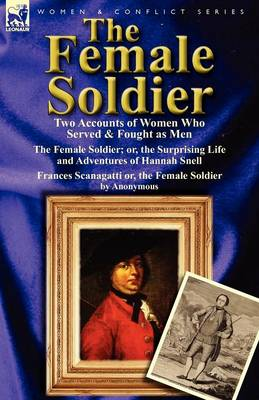 The Female Soldier: Two Accounts of Women Who Served & Fought as Men (Paperback)