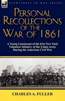 Personal Recollections of the War of 1861: A Young Lieutenant of the 61st New York Volunteer Infantry of the Union Army During the American Civil War (Paperback)