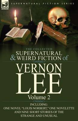 The Collected Supernatural and Weird Fiction of Vernon Lee: Volume 2-Including One Novel Louis Norbert, One Novelette and Nine Short Stories of the (Paperback)