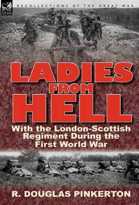 Ladies from Hell: With the London-Scottish Regiment During the First World War (Hardback)