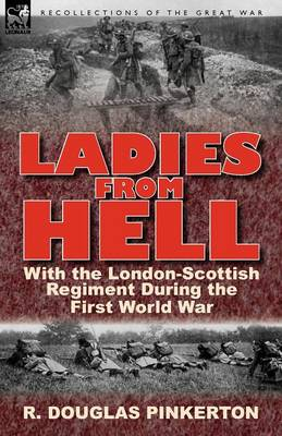 Ladies from Hell: With the London-Scottish Regiment During the First World War (Paperback)
