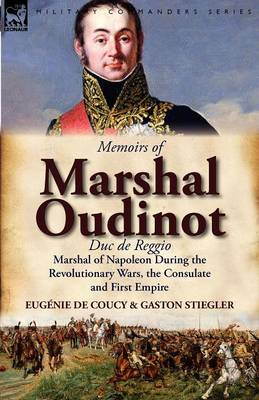 Memoirs of Marshal Oudinot, Duc de Reggio, Marshal of Napoleon During the Revolutionary Wars, the Consulate and First Empire (Paperback)