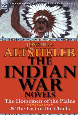 The Indian War Novels: The Horsemen of the Plains & the Last of the Chiefs (Hardback)