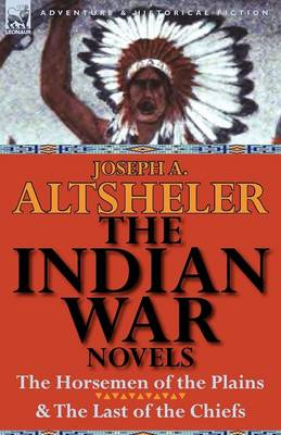 The Indian War Novels: The Horsemen of the Plains & the Last of the Chiefs (Paperback)