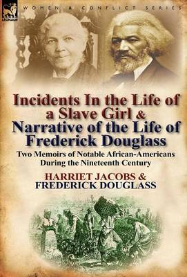 Incidents in the Life of a Slave Girl & Narrative of the Life of Frederick Douglass: Two Memoirs of Notable African-Americans During the Nineteenth Ce (Hardback)