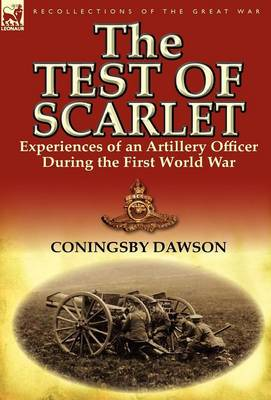 The Test of Scarlet: Experiences of an Artillery Officer During the First World War (Hardback)