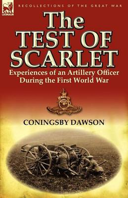 The Test of Scarlet: Experiences of an Artillery Officer During the First World War (Paperback)