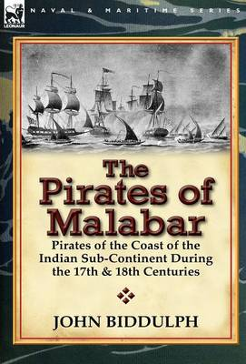 The Pirates of Malabar: Pirates of the Coast of the Indian Sub-Continent During the 17th & 18th Centuries (Hardback)