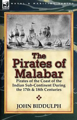 The Pirates of Malabar: Pirates of the Coast of the Indian Sub-Continent During the 17th & 18th Centuries (Paperback)