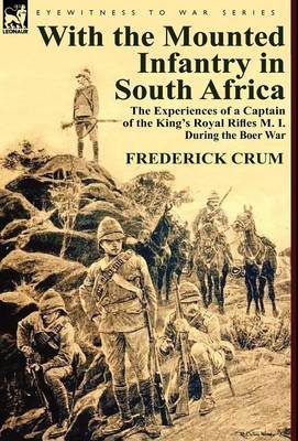 With the Mounted Infantry in South Africa: The Experiences of a Captain of the King's Royal Rifles M. I. During the Boer War (Hardback)