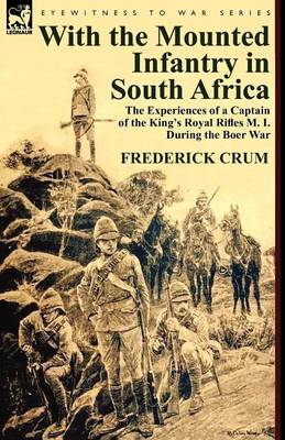 With the Mounted Infantry in South Africa: The Experiences of a Captain of the King's Royal Rifles M. I. During the Boer War (Paperback)