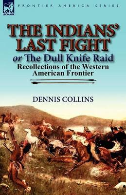 The Indians' Last Fight or the Dull Knife Raid: Recollections of the Western American Frontier (Paperback)