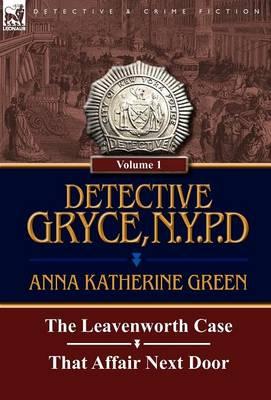 Detective Gryce, N. Y. P. D.: Volume: 1-The Leavenworth Case and That Affair Next Door (Hardback)